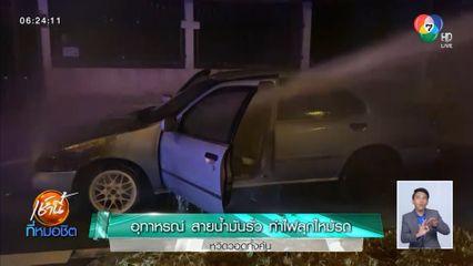 อุทาหรณ์ สายน้ำมันรั่ว ทำไฟลุกไหม้รถหวิดวอดทั้งคัน